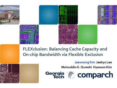 FLEXclusion: Balancing Cache Capacity and On-chip Bandwidth via Flexible Exclusion Jaewoong Sim Jaekyu Lee Moinuddin K. Qureshi Hyesoon Kim.