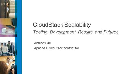 CloudStack Scalability Testing, Development, Results, and Futures Anthony Xu Apache CloudStack contributor.