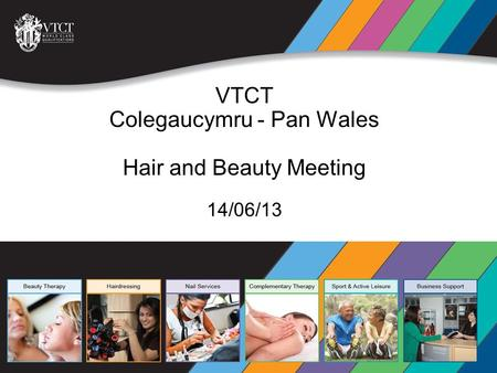 VTCT The Vocational Training Charitable Trust 14/06/13 VTCT Colegaucymru - Pan Wales Hair and Beauty Meeting.