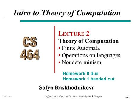 8/27/2009 Sofya Raskhodnikova Intro to Theory of Computation L ECTURE 2 Theory of Computation Finite Automata Operations on languages Nondeterminism L2.1.