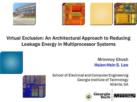 Virtual Exclusion: An Architectural Approach to Reducing Leakage Energy in Multiprocessor Systems Mrinmoy Ghosh Hsien-Hsin S. Lee School of Electrical.