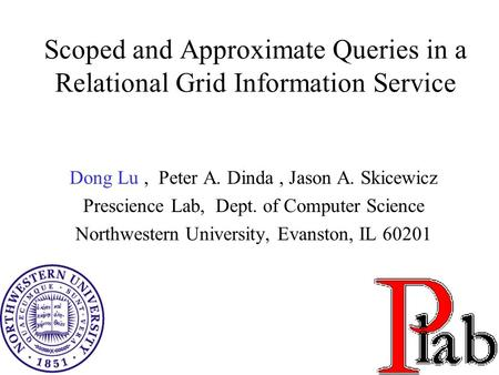 1 Scoped and Approximate Queries in a Relational Grid Information Service Dong Lu, Peter A. Dinda, Jason A. Skicewicz Prescience Lab, Dept. of Computer.