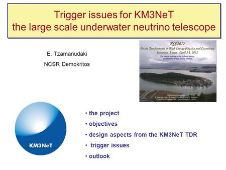 Trigger issues for KM3NeT the large scale underwater neutrino telescope the project objectives design aspects from the KM3NeT TDR trigger issues outlook.