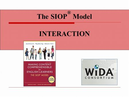 The SIOP ® Model INTERACTION. Content Objectives We will Select from a variety of activities that promote interaction to incorporate into lesson plans.