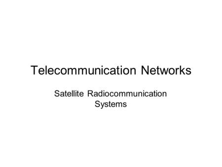 Telecommunication Networks Satellite Radiocommunication Systems.