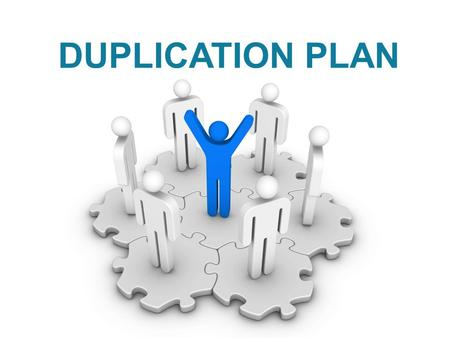 DUPLICATION PLAN There are more than one duplication models here. Pick one and share.