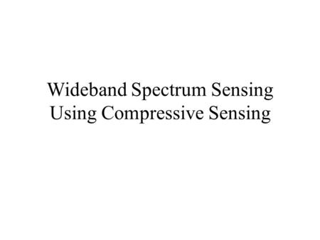 Wideband Spectrum Sensing Using Compressive Sensing.