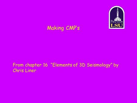 "Making CMP's From chapter 16 ""Elements of 3D Seismology"" by Chris Liner."