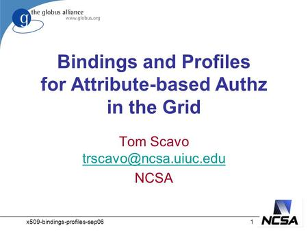 X509-bindings-profiles-sep061 Bindings and Profiles for Attribute-based Authz in the Grid Tom Scavo  NCSA.