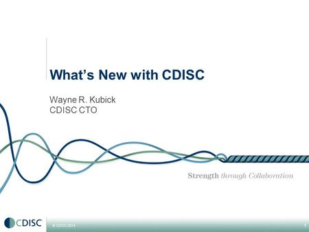 What's New with CDISC Wayne R. Kubick CDISC CTO.