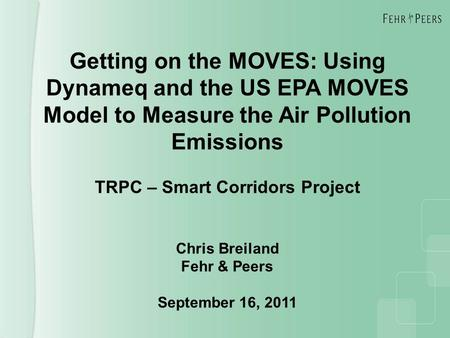 Getting on the MOVES: Using Dynameq and the US EPA MOVES Model to Measure the Air Pollution Emissions TRPC – Smart Corridors Project Chris Breiland Fehr.