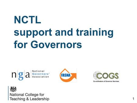 NCTL support and training for Governors 1. Training and support: an overview Training: Subsidised Chairs - Leadership development programme Free Governor.