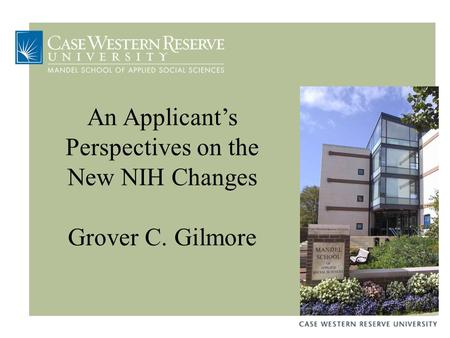 An Applicant's Perspectives on the New NIH Changes Grover C. Gilmore.