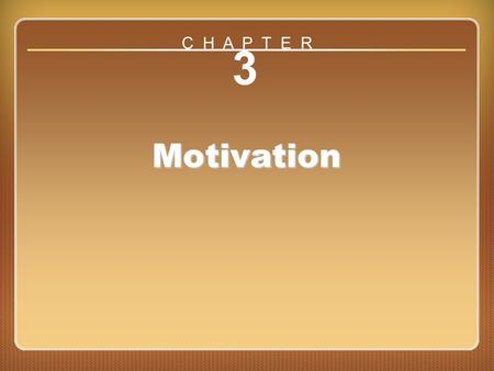 C H A P T E R 3 Motivation Chapter 3: Motivation.