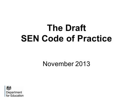 The Draft SEN Code of Practice November 2013. What the Code is Nine chapters Statutory guidance on duties, policies and procedures relating to Part 3.