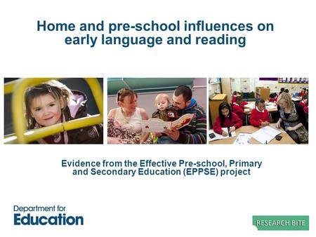 Home and pre-school influences on early language and reading Evidence from the Effective Pre-school, Primary and Secondary Education (EPPSE) project.
