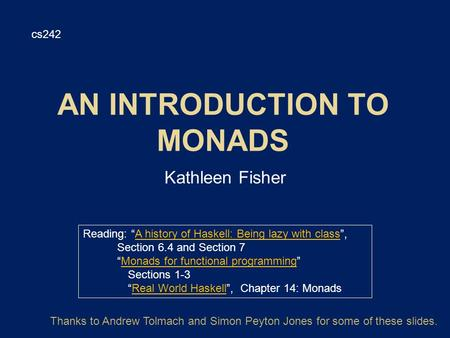 "Kathleen Fisher cs242 Reading: ""A history of Haskell: Being lazy with class"",A history of Haskell: Being lazy with class Section 6.4 and Section 7 ""Monads."