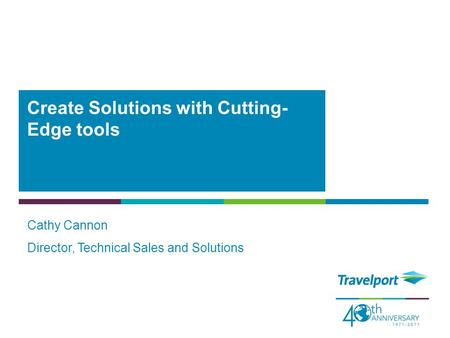 Cathy Cannon Director, Technical Sales and Solutions Create Solutions with Cutting- Edge tools.