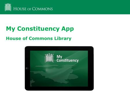 My Constituency App House of Commons Library. My Constituency App for iPads v1.0 Developed by the House of Commons Library to supply statistics such as.