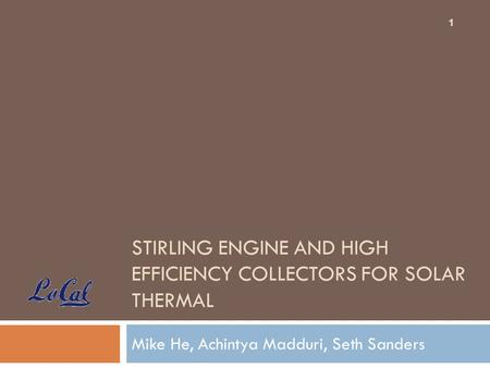 Stirling engine and high efficiency collectors for solar thermal