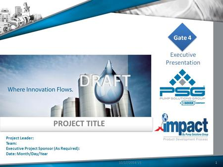 PROJECT TITLE Project Leader: Team: Executive Project Sponsor (As Required): Date: Month/Day/Year 110/17/2014 V1.