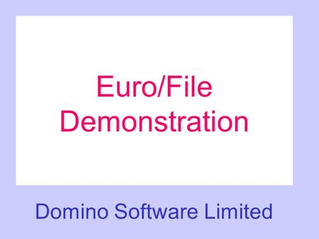 Euro/File Demonstration Domino Software Limited. EURO/File EURO/FILE works on a very simple principle and requires four steps to perform a run: Define.