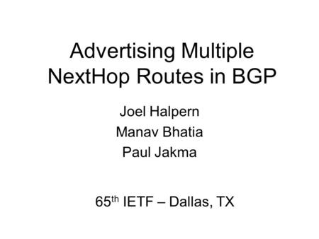 Advertising Multiple NextHop Routes in BGP Joel Halpern Manav Bhatia Paul Jakma 65 th IETF – Dallas, TX.