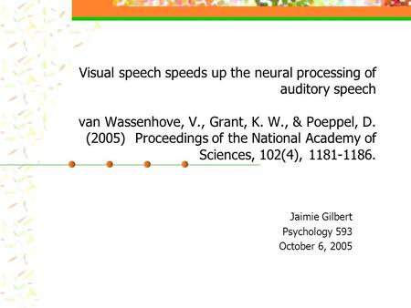 Visual speech speeds up the neural processing of auditory speech van Wassenhove, V., Grant, K. W., & Poeppel, D. (2005) Proceedings of the National Academy.