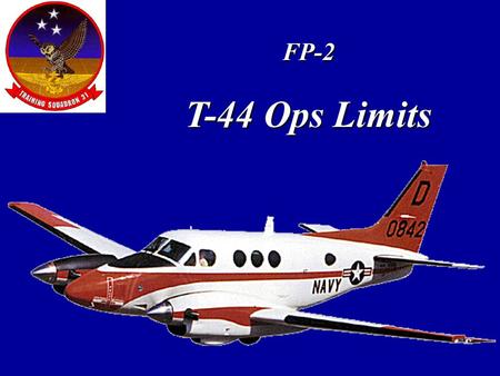 FP-2 T-44 Ops Limits Overview System Limitations Propeller Limitations Starting Limitations Engine Limitations Airspeed Limitations Miscellaneous Limitations.