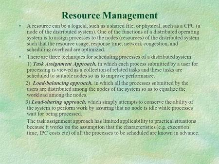 Resource Management §A resource can be a logical, such as a shared file, or physical, such as a CPU (a node of the distributed system). One of the functions.