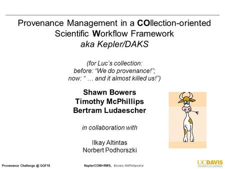 Provenance GGF18 Kepler/COW+RWS, Kepler/COW+RWS, Bowers, McPhiilips et al. Provenance Management in a COllection-oriented Scientific Workflow.