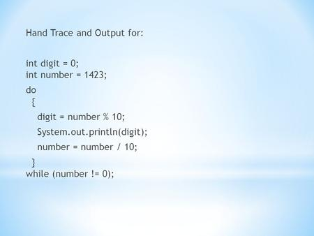 Hand Trace and Output for: int digit = 0; int number = 1423; do { digit = number % 10; System.out.println(digit); number = number / 10; } while (number.