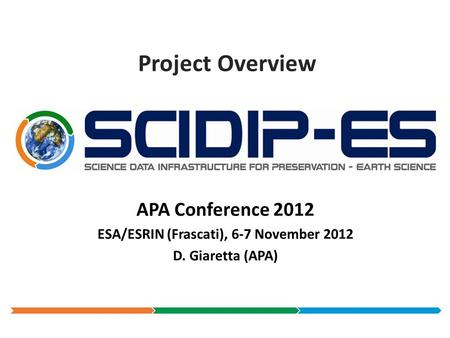 Project Overview APA Conference 2012 ESA/ESRIN (Frascati), 6-7 November 2012 D. Giaretta (APA)