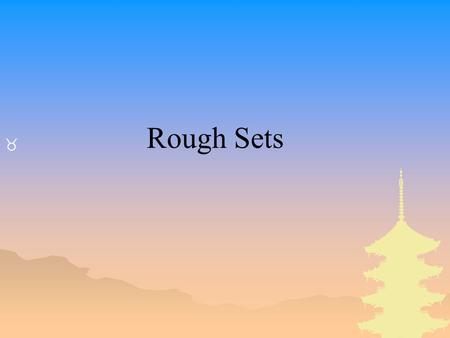 _ Rough Sets. Basic Concepts of Rough Sets _ Information/Decision Systems (Tables) _ Indiscernibility _ Set Approximation _ Reducts and Core _ Rough Membership.