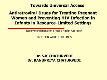 Towards Universal Access Recommendations for a Public Health Approach BASED ON WHO GUIDELINES Antiretroviral Drugs for Treating Pregnant Women and Preventing.