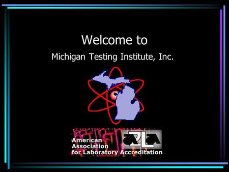 ACCREDITED BY: Welcome to Michigan Testing Institute, Inc.