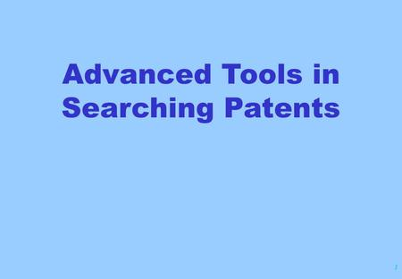 1 Advanced Tools in Searching Patents. 2 Searching Generic Groups (Element Count)