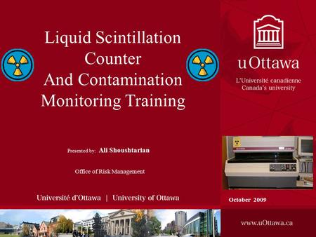 Liquid Scintillation Counter And Contamination Monitoring Training Presented by: Ali Shoushtarian Office of Risk Management October 2009.
