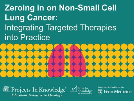 Zeroing in on Non-Small Cell Lung Cancer: Integrating Targeted Therapies into Practice.