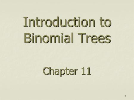 1 Introduction to Binomial Trees Chapter 11. 2 A Simple Binomial Model A stock price is currently $20 A stock price is currently $20 In three months it.