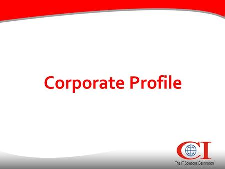 Corporate Profile.  A Global IT Services and Solutions Provider  Founded in 1996  Offshore Development Center of US based company – CI Globaltech LLC.