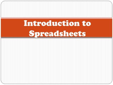 Introduction to Spreadsheets. Learning Target I can input data and do simple calculations in a spreadsheet.