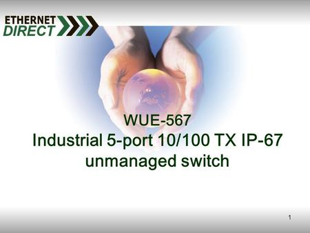 1 WUE-567 Industrial 5-port 10/100 TX IP-67 unmanaged switch.