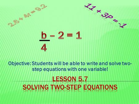 Objective: Students will be able to write and solve two- step equations with one variable!