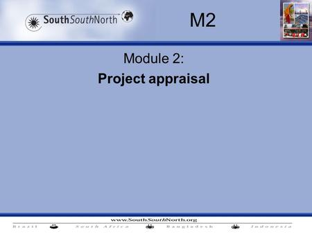 Module 2: Project appraisal M2. M2. Project appraisal Time lines -10:45 -12:30: Content: Elements of the project appraisal (SSN) –Blunt tools blunt data.