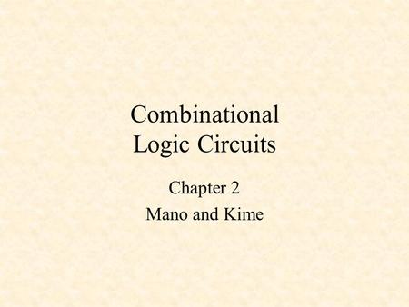 Combinational Logic Circuits Chapter 2 Mano and Kime.