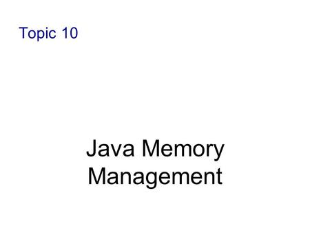 Topic 10 Java Memory Management. 1-2 Memory Allocation in Java When a program is being executed, separate areas of memory are allocated for each class.