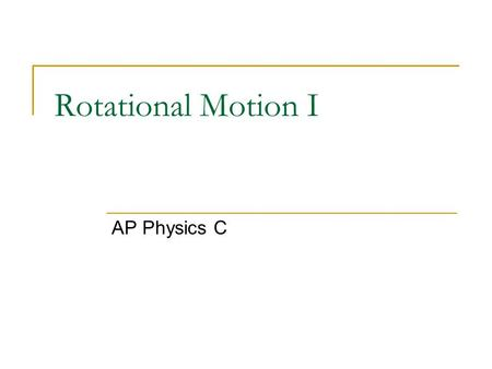 Rotational Motion I AP Physics C.