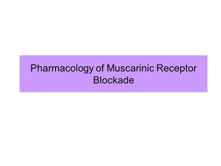 Pharmacology of Muscarinic Receptor Blockade. Acetylcholine is an agonist at both muscarinic and nicotinic receptors The nicotinic actions of acetylcholine.