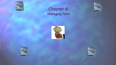 Chapter 4: Managing Taxes. Objectives Describe the two ways of paying taxes: payroll withholding and estimated taxes. Identify the three steps involved.